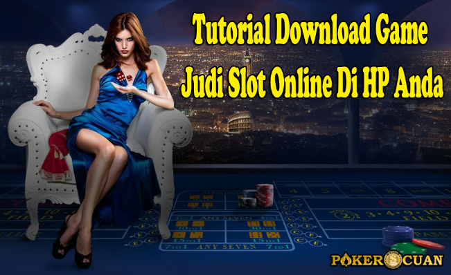 Tutorial Download Game Judi Slot Online Di HP Anda